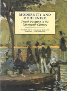 Modernity and Modernism : French Painting in the Nineteenth Century, Paperback / softback Book