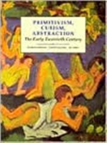 Primitivism, Cubism, Abstraction : The Early Twentieth Century, Paperback Book