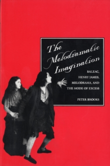 The Melodramatic Imagination : Balzac, Henry James, Melodrama, and the Mode of Excess, Paperback Book