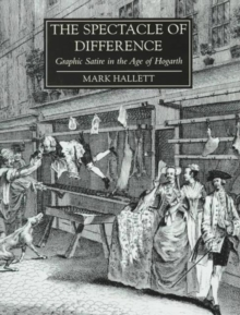 The Spectacle of Difference : Graphic Satire in the Age of Hogarth, Hardback Book
