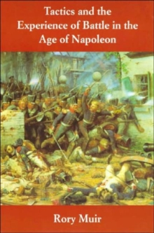 Tactics and the Experience of Battle in the Age of Napoleon, Paperback / softback Book