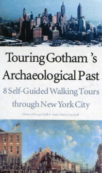 Touring Gotham?s Archaeological Past : 8 Self-Guided Walking Tours through New York City, Paperback / softback Book