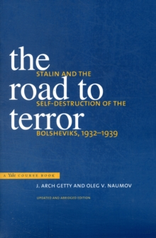 The Road to Terror : Stalin and the Self-Destruction of the Bolsheviks, 1932-1939, Updated and Abridged Edition, Paperback / softback Book