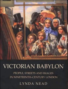 Victorian Babylon : People, Streets and Images in Nineteenth-Century London, Paperback / softback Book