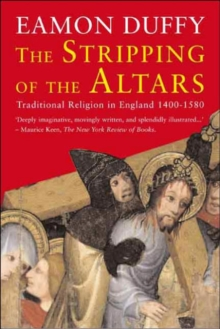 The Stripping of the Altars : Traditional Religion in England, 1400?1580, Paperback / softback Book