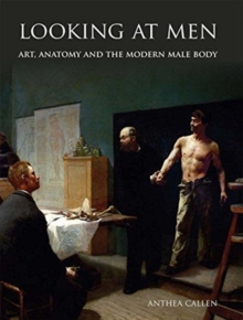 Looking at Men : Art, Anatomy and the Modern Male Body, Hardback Book