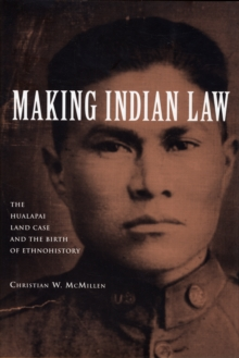 Making Indian Law : The Hualapai Land Case and the Birth of Ethnohistory, Hardback Book