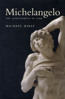 Michelangelo : The Achievement of Fame, 1475-1534 vol. 1, Hardback Book