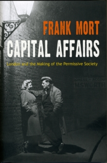Capital Affairs : London and the Making of the Permissive Society, Hardback Book