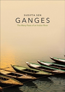 Ganges : The Many Pasts of an Indian River, Hardback Book