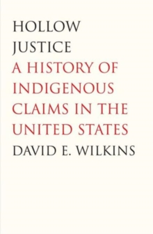 Hollow Justice : A History of Indigenous Claims in the United States, Hardback Book