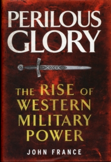 Perilous Glory : The Rise of Western Military Power, Hardback Book