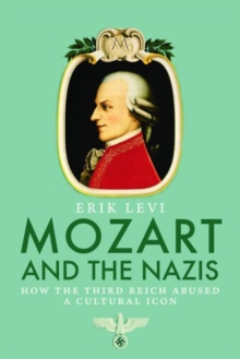 Mozart and the Nazis : How the Third Reich Abused a Cultural Icon, Hardback Book