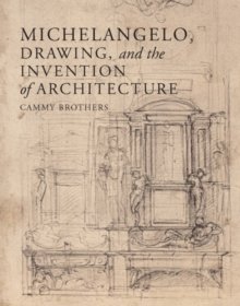 Michelangelo, Drawing, and the Invention of Architecture, Hardback Book