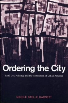 Ordering the City : Land Use, Policing, and the Restoration of Urban America, Paperback / softback Book