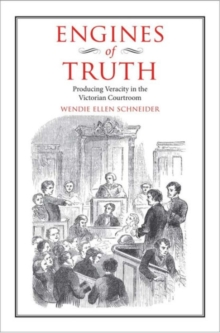 Engines of Truth : Producing Veracity in the Victorian Courtroom, Hardback Book