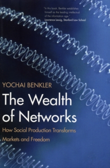 The Wealth of Networks : How Social Production Transforms Markets and Freedom, Paperback / softback Book