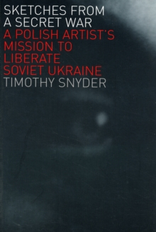 Sketches from a Secret War : A Polish Artist?s Mission to Liberate Soviet Ukraine, Paperback / softback Book