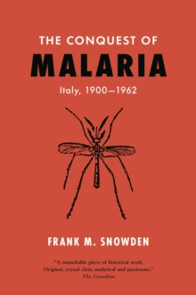 The Conquest of Malaria : Italy, 1900-1962, EPUB eBook