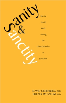 Sanity and Sanctity : Mental Health Work Among the Ultra-Orthodox in Jerusalem, EPUB eBook
