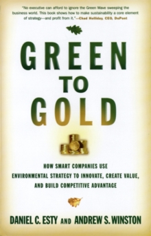 Green to Gold : How Smart Companies Use Environmental Strategy to Innovate, Create Value, and Build Competitive Advantage, EPUB eBook