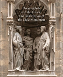 Orsanmichele and the History and Preservation of the Civic Monument, Hardback Book