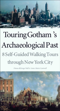 Touring Gotham's Archaeological Past : 8 Self-Guided Walking Tours through New York City, EPUB eBook