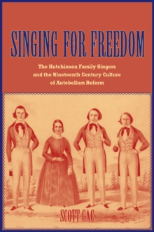 Singing for Freedom : The Hutchinson Family Singers and the Nineteenth-Century Culture of Reform, EPUB eBook