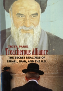 Treacherous Alliance : The Secret Dealings of Israel, Iran, and the U.S., Paperback / softback Book