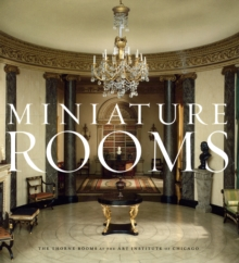 Miniature Rooms : The Thorne Rooms at the Art Institute of Chicago, Hardback Book