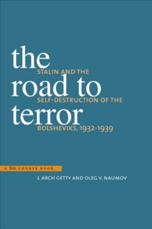 The Road to Terror : Stalin and the Self-Destruction of the Bolsheviks, 1932-1939, EPUB eBook