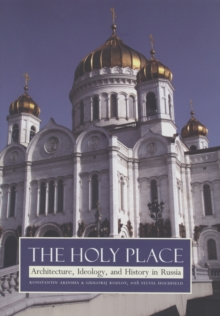 The Holy Place : Architecture, Ideology, and History in Russia, PDF eBook