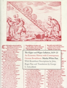 The Kipper und Wipper Inflation, 1619-23 : An Economic History with Contemporary German Broadsheets, Hardback Book