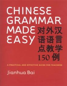Chinese Grammar Made Easy : A Practical and Effective Guide for Teachers, PDF eBook