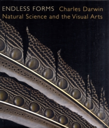 Endless Forms : Charles Darwin, Natural Science, and the Visual Arts, Hardback Book
