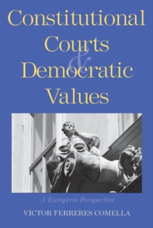 Constitutional Courts and Democratic Values : A European Perspective, Paperback / softback Book