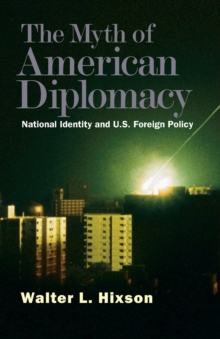 The Myth of American Diplomacy : National Identity and U.S. Foreign Policy, Paperback / softback Book
