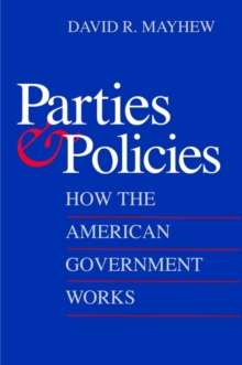 Parties and Policies : How the American Government Works, PDF eBook
