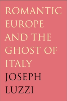 Romantic Europe and the Ghost of Italy, PDF eBook