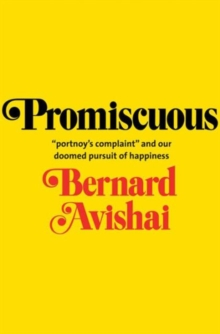 "Promiscuous : ""Portnoy's Complaint"" and Our Doomed Pursuit of Happiness, Hardback Book"