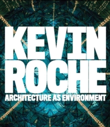 Kevin Roche : Architecture as Environment, Hardback Book