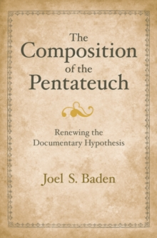 The Composition of the Pentateuch : Renewing the Documentary Hypothesis, EPUB eBook