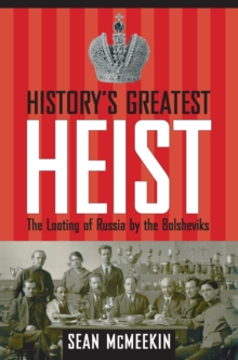 History's Greatest Heist : The Looting of Russia by the Bolsheviks, PDF eBook