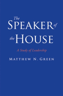 The Speaker of the House : A Study of Leadership, EPUB eBook