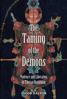 The Taming of the Demons : Violence and Liberation in Tibetan Buddhism, EPUB eBook