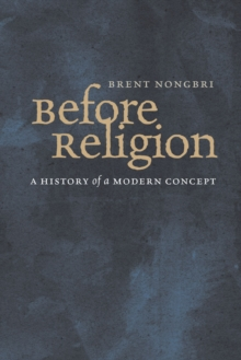 Before Religion : A History of a Modern Concept, EPUB eBook