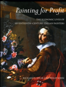 Painting for Profit : The Economic Lives of Seventeenth-Century Italian Painters, Hardback Book