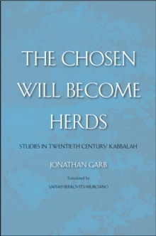 The Chosen Will Become Herds : Studies in Twentieth-Century Kabbalah, PDF eBook