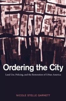 Ordering the City : Land Use, Policing, and the Restoration of Urban America, PDF eBook