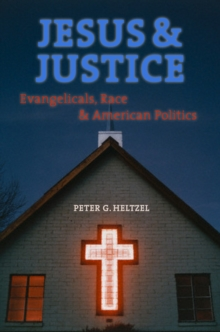 Jesus and Justice : Evangelicals, Race, and American Politics, PDF eBook